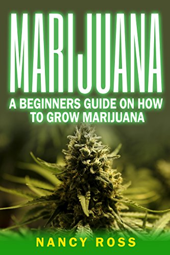 Marijuana: A Beginners Guide To Growing Marijuana (Cannabis, Outdoor, Hydroponics)