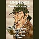One Voice Chronological: The Consummate Holmes Canon, Collection 3 Audiobook by Sir Arthur Conan Doyle Narrated by David Ian Davies