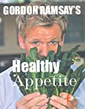 Gordon Ramsay Gordon Ramsay's Healthy Appetite by Gordon Ramsay (2008)