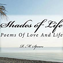 Shades of Life: Poems of Love and Life (       UNABRIDGED) by R. M. Spears Narrated by Sara Dunham