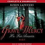 Grave Mercy: His Fair Assassin (       UNABRIDGED) by Robin LaFevers Narrated by Caroline Ramsay