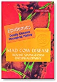 Mad Cow Disease: Bovine Spongiform Encephalopathy (Epidemics)
