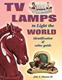 img - for TV Lamps to Light the World Identification & Value Guide Hardcover Illustrated, June 1, 2006 book / textbook / text book