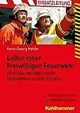 Leiter einer Freiwilligen Feuerwehr: Hinweise zur Führung im Innendienst und im Einsatz (Fachbuchreihe Brandschutz)