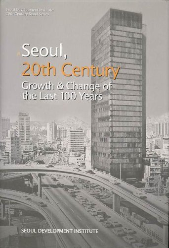 Seoul, Twentieth Century: Growth & Change of the Last 100 Years