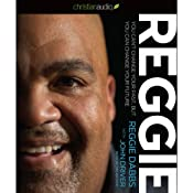 Reggie: You Can't Change Your Past, But You Can Change Your Future | [Reggie Dabbs, John Driver]