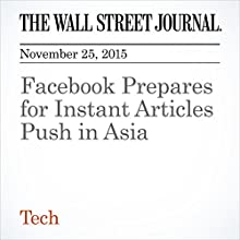 Facebook Prepares for Instant Articles Push in Asia (       UNABRIDGED) by Newley Purnell, Deepa Seetharaman Narrated by Alexander Quincy
