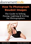 NEW: How To Shoot Boudoir: A guide to...