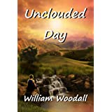 Unclouded Day ~ William Woodall