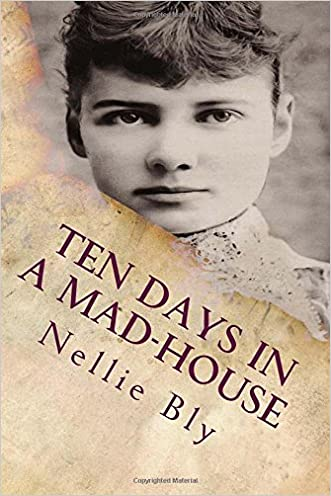 Ten Days In a Mad-House: Illustrated written by Nellie Bly