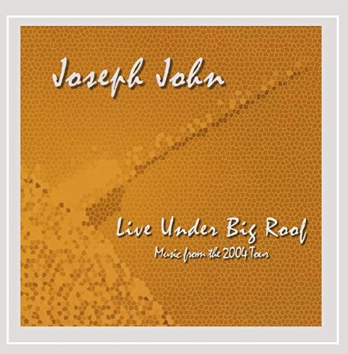 Joseph John - Live Under Big Roof: Music From The 2004 Tour