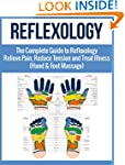 Reflexology: The Complete Guide to Re...