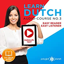 Learn Dutch - Easy Reader - Easy Listener - Audio Course, Volume 3: Parallel Text: Learn Dutch Easy Audio & Easy Text Audiobook by  Polyglot Planet Narrated by Danique van Vuren, Christopher Tester
