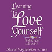 Learning to Love Yourself, Revised & Updated: Finding Your Self-Worth | [Sharon Wegsheider-Cruse]