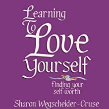 Learning to Love Yourself, Revised & Updated: Finding Your Self-Worth (       UNABRIDGED) by Sharon Wegsheider-Cruse Narrated by Carol Hendrickson