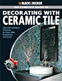 img - for Black & Decker The Complete Guide to Decorating with Ceramic Tile: Innovative Techniques & Patterns for Floors, Walls, Backsplashes & Accents (Black & Decker Complete Guide) book / textbook / text book