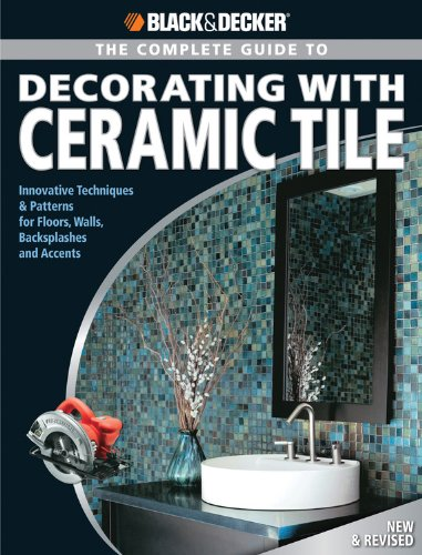 Black & Decker Complete Guide to Decorating with Ceramic Tile: Innovative Techniques & Patterns for Floors, Walls, Backsplashes & Accents - Cool Springs Press - 1589233336 - ISBN:1589233336