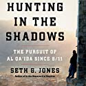 Hunting in the Shadows: The Pursuit of al Qa'ida since 9/11 (       UNABRIDGED) by Seth G. Jones Narrated by Mark Delgado