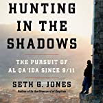 Hunting in the Shadows: The Pursuit of al Qa'ida since 9/11 | Seth G. Jones