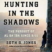 Hunting in the Shadows: The Pursuit of al Qa'ida since 9/11 | [Seth G. Jones]