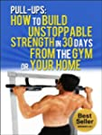 Pull-Ups: How To Build Unstoppable St...