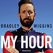 Bradley Wiggins: My Hour (       UNABRIDGED) by Bradley Wiggins Narrated by Tom Watt