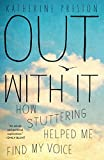 img - for Out With It: How Stuttering Helped Me Find My Voice book / textbook / text book