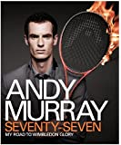 Andy Murray: Seventy-Seven: My Road to Wimbledon Glory (English Edition)