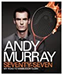 Andy Murray: Seventy-Seven: My Road t...