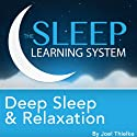 Deep Sleep and Relaxation, Guided Meditation and Affirmations: Sleep Learning System  by Joel Thielke Narrated by Joel Thielke