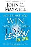 Sometimes You Win--Sometimes You Learn for Teens: How to Turn a Loss into a Win