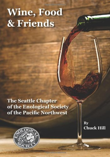 Wine, Food & Friends: The Seattle Chapter of the Enological Society of the Pacific Northwest by Chuck Hill