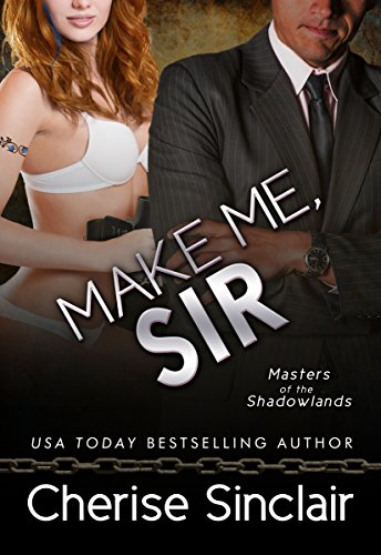 Cherise Sinclair - Make Me, Sir (Masters of the Shadowlands Book 5)