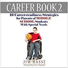 Career Book 2: 16 Career-Readiness Strategies for Parents of Middle School Students with Special Needs (       UNABRIDGED) by Jim Hasse Narrated by Chris Chappell