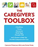 img - for The Caregiver's Toolbox: Checklists, Forms, Resources, Mobil Apps, and Straight Talk to Help You Provide Compassionate Care book / textbook / text book