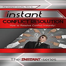 Instant Conflict Resolution: How to Resolve Conflict Instantly!: Instant Series (       UNABRIDGED) by The Instant Series Narrated by uncredited