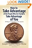 How to Take Advantage of the People Who Are Trying to Take Advantage of You: 50 Ways to Capitalize on the System