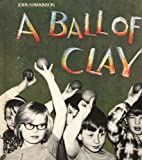 A Ball of Clay by John Hawkinson
