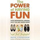 The Power of Having Fun: How Planning Meaningful Breaks Helps You Get More Done Hörbuch von Dave Crenshaw Gesprochen von: Dave Crenshaw