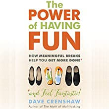 The Power of Having Fun: How Planning Meaningful Breaks Helps You Get More Done Audiobook by Dave Crenshaw Narrated by Dave Crenshaw
