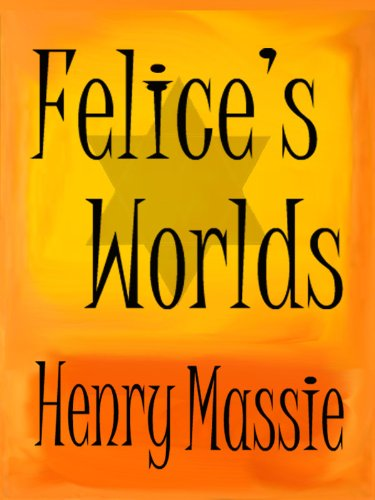 Felice's Worlds: From the Holocaust to the Halls of Modern Art