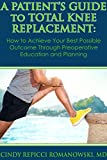 img - for A Patient's Guide to Total Knee Replacement: How to Achieve Your Best Possible Outcome Through Preoperative Education and Planning book / textbook / text book