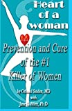 img - for Heart of a Woman: Prevention and Cure of the #1 Killer of Women! book / textbook / text book
