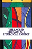 The Sacred Threads 2015 Liturgical Exhibit: A Special Exhibit with Floris United Methodist Church