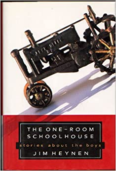 The One-room Schoolhouse: Stories About the Boys, Heynen, Jim
