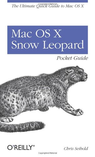 Mac OS X Snow Leopard Pocket Guide: The Ultimate Quick Guide to Mac OS X