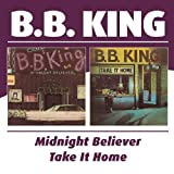B.B. King Midnight Believer / Take It Home