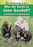 img - for Who on Earth Is Jane Goodall?: Champion for the Chimpanzees (Scientists Saving the Earth) book / textbook / text book