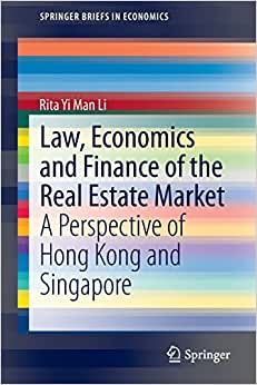 Law, Economics And Finance Of The Real Estate Market: A Perspective Of Hong Kong And Singapore (SpringerBriefs In Economics)
