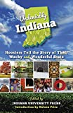 img - for Undeniably Indiana: Hoosiers Tell the Story of Their Wacky and Wonderful State book / textbook / text book